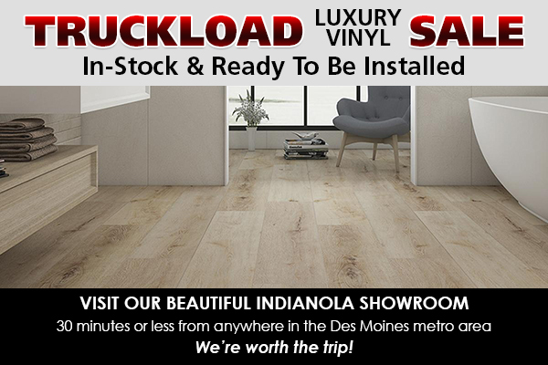 Truckload Luxury Vinyl Sale - In-stock and ready to be installed - Visit our beautiful Indianola showroom