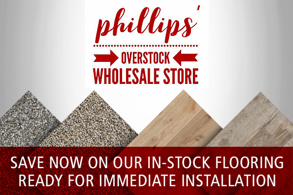 Phillips' Overstock Wholesale Store - Save now on our in-stock flooring ready for immediate installation